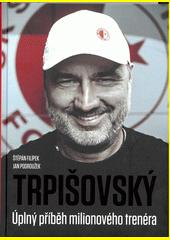 Trpišovský : úplný příběh milionového trenéra  (odkaz v elektronickém katalogu)