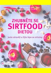 Zhubněte se sirtfood dietou : jezte zdravěji a žijte lépe se sirtuiny  (odkaz v elektronickém katalogu)