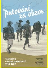 Putování za obzor : Tramping v české společnosti 1918-1989  (odkaz v elektronickém katalogu)