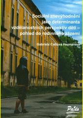 Sociální znevýhodnění jako determinanta vzdělanostních perspektiv dětí - pohled do rodinného zázemí  (odkaz v elektronickém katalogu)