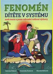 Fenomén dítěte v systému, aneb, Teorie a praxe náhradní rodinné výchovy  (odkaz v elektronickém katalogu)