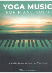 Yoga Music for Piano Solo : 24 Chill Songs to Soothe Your Soul (odkaz v elektronickém katalogu)