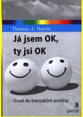 Já jsem OK, ty jsi OK : úvod do transakční analýzy  (odkaz v elektronickém katalogu)