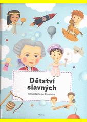 Dětství slavných od Mozarta po Einsteina  (odkaz v elektronickém katalogu)