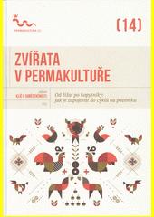 Zvířata v permakultuře : od žížal po kopytníky: jak je zapojovat do cyklů na pozemku (odkaz v elektronickém katalogu)