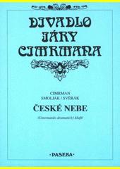 České nebe : (Cimrmanův dramatický kšaft) / Cimrman, Smoljak, Svěrák