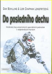 Do posledního dechu : hrdinský boj amerických speciálních jednotek v afgánských horách  (odkaz v elektronickém katalogu)
