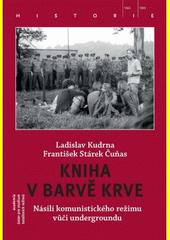 Kniha v barvě krve : násilí komunistického režimu vůči (proto)undergroundu  (odkaz v elektronickém katalogu)