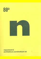Nepostavená architektura osmdesátých let  (odkaz v elektronickém katalogu)