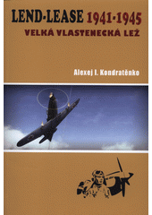 Lend-Lease 1941-1945 : velká vlastenecká lež  (odkaz v elektronickém katalogu)