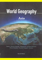 World Geography : regions, physical geography, biogeography and natural resources, human geography, economic geography, gazetteer. Volume 2, Asia  (odkaz v elektronickém katalogu)
