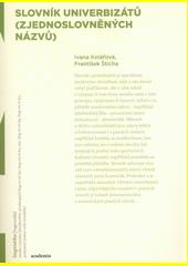 Slovník univerbizátů : (zjednoslovněných názvů)  (odkaz v elektronickém katalogu)