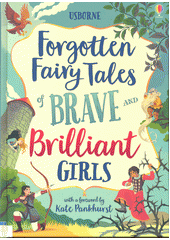 Forgotten Fairy Tales of Brave and Brilliant Girls  (odkaz v elektronickém katalogu)