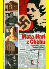 Mata Hari z Chebu : příspěvek k historii československé vojenské zpravodajské služby  (odkaz v elektronickém katalogu)
