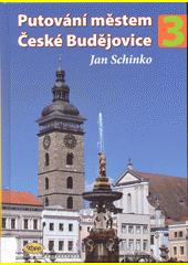 Putování městem České Budějovice. 3  (odkaz v elektronickém katalogu)