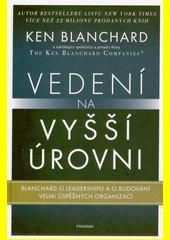 Vedení na vyšší úrovni : Blanchard o leadershipu a o budování velmi úspěšných organizací  (odkaz v elektronickém katalogu)