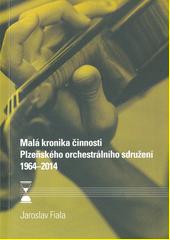 Malá kronika činnosti Plzeňského orchestrálního sdružení : 1964-2014  (odkaz v elektronickém katalogu)