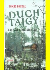 Duch tajgy : k lovcům severského lesa  (odkaz v elektronickém katalogu)