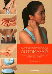 Kompletní průvodce automasáží : přirozený způsob prevence a léčby pomocí tradiční čínské medicíny  (odkaz v elektronickém katalogu)