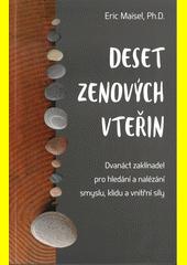Deset zenových vteřin : dvanáct zaklínadel pro hledání a nalézaní smyslu, klidu a vnitřní síly  (odkaz v elektronickém katalogu)