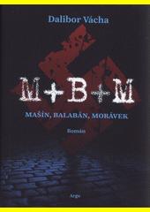M+B+M : Mašín, Balabán, Morávek : román  (odkaz v elektronickém katalogu)