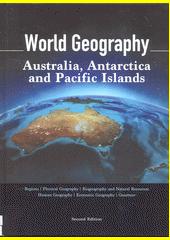 World Geography : regions, physical geography, biogeography and natural resources, human geography, economic geography, gazetter. Volume 6, Australia, Antarctica & Pacific Islands (odkaz v elektronickém katalogu)