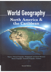 World Geography : regions, physical geography, biogeography and natural resources, human geography, economic geography, gazetteer. Volume 5, North America & the Caribbean  (odkaz v elektronickém katalogu)
