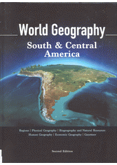 World Geography : regions, physical geography, biogeography and natural resources, human geography, economic geography, gazetteer. Volume 1, South & central Amerika  (odkaz v elektronickém katalogu)