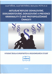 Aktuální reflexe odhalování, dokumentování, dokazování a prevence kriminality či jiné protispolečenské činnosti  (odkaz v elektronickém katalogu)
