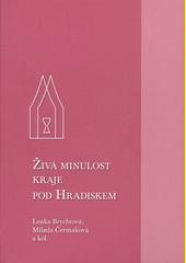Živá minulost kraje pod Hradiskem  (odkaz v elektronickém katalogu)