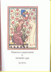 Vítkovci a jejich rod : studie z listinných a jiných dochovaných pramenů. I., Do roku 1312  (odkaz v elektronickém katalogu)
