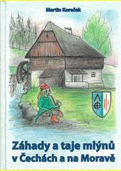 Záhady a taje mlýnů v Čechách a na Moravě  (odkaz v elektronickém katalogu)