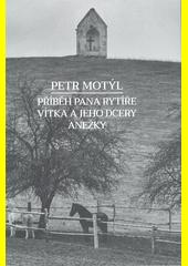 Příběh pana rytíře Vítka a jeho dcery Anežky  (odkaz v elektronickém katalogu)