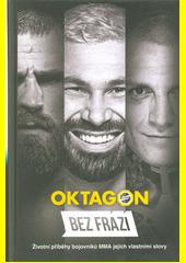 Oktagon Bez frází : životní příběhy bojovníků MMA jejich vlastními slovy (odkaz v elektronickém katalogu)