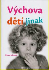 Výchova dětí jinak : přirozená výchova dětí od 2 do 6 let : láskyplné pojetí emocí, pochopení vývojových kroků, růst s dětmi  (odkaz v elektronickém katalogu)