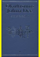 Okultismus Johna Dee : magická exaltace prostřednictvím mocných znamení  (odkaz v elektronickém katalogu)