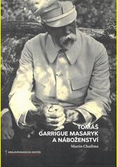 Tomáš Garrigue Masaryk a náboženství  (odkaz v elektronickém katalogu)