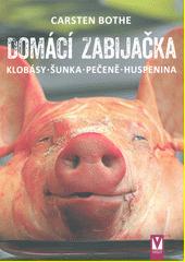 Domácí zabijačka : klobásy, šunka, pečeně, huspenina  (odkaz v elektronickém katalogu)