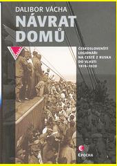 Návrat domů : českoslovenští legionáři na cestě z Ruska do vlasti 1919-1920  (odkaz v elektronickém katalogu)