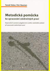 Metodická pomůcka ke zpracování závěrečných prací : doporučení k prevenci plagiátorství a jiného neetického jednání při zpracování závěrečných prací  (odkaz v elektronickém katalogu)
