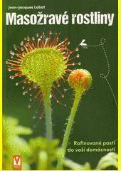 Masožravé rostliny : rafinované pasti do vaší domácnosti  (odkaz v elektronickém katalogu)