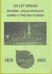 125 let spolku : Veteráni - spolek bývalých vojáků v Týně nad Vltavou  (odkaz v elektronickém katalogu)