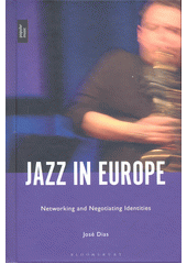 Jazz in Europe : networking and negotiating identities  (odkaz v elektronickém katalogu)