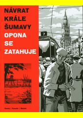 Návrat krále Šumavy. Opona se zatahuje  (odkaz v elektronickém katalogu)