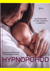 Hypnoporod : jak přivést dítě na svět s důvěrou a nadšením  (odkaz v elektronickém katalogu)