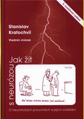 Jak žít s neurózou : o neurotických poruchách a jejich zvládání  (odkaz v elektronickém katalogu)