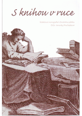 S knihou v ruce : kolektivní monografie k životnímu jubileu PhDr. Veroniky Procházkové  (odkaz v elektronickém katalogu)