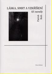 Láska, smrt a vzkříšení : tři novely  (odkaz v elektronickém katalogu)