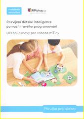 Rozvíjení dětské inteligence pomocí hravého programování : učební osnovy pro robota mTiny  (odkaz v elektronickém katalogu)