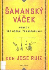 Šamanský váček : obřady pro osobní transformaci  (odkaz v elektronickém katalogu)
